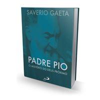 Padre Pio - O Mistério do Deus Próximo